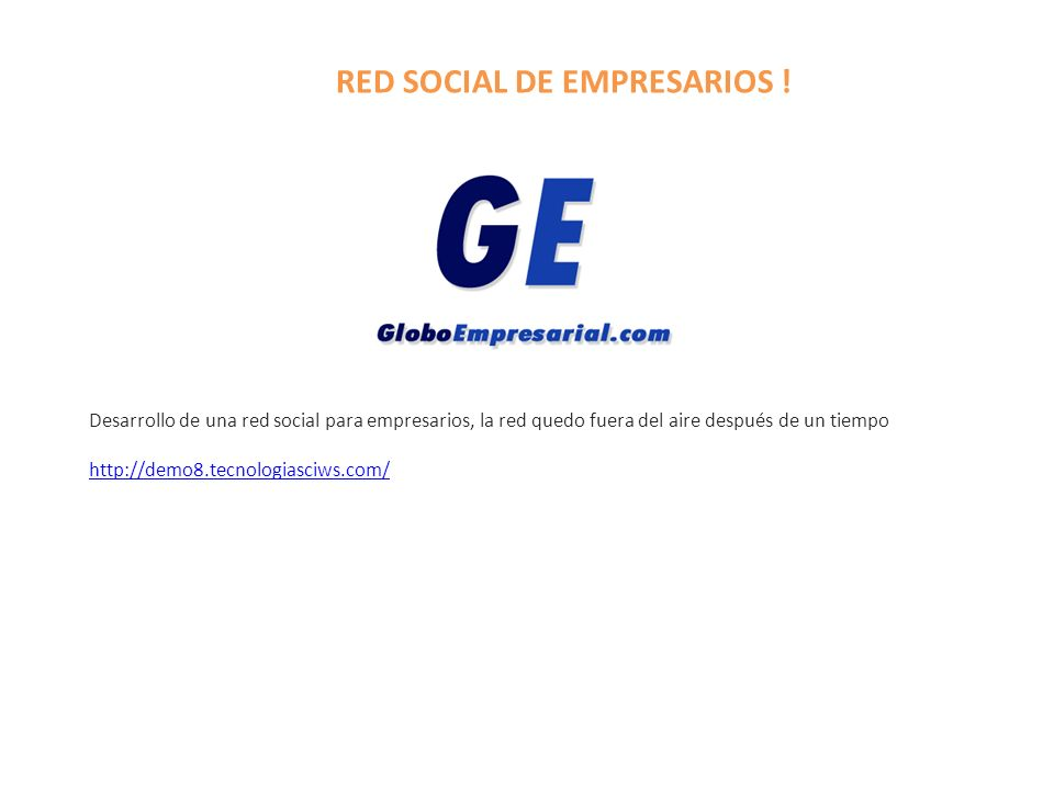 RED SOCIAL DE EMPRESARIOS ! Desarrollo de una red social para empresarios, la red quedo fuera del aire después de un tiempo http://demo8.tecnologiasci