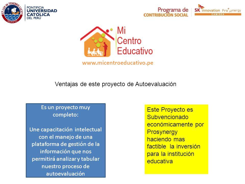 www.micentroeducativo.pe Ventajas de este proyecto de Autoevaluación Es un proyecto muy completo: Une capacitación intelectual con el manejo de una pl