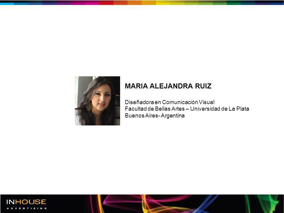 MARIA ALEJANDRA RUIZ Diseñadora en Comunicación Visual Facultad de Bellas Artes – Universidad de La Plata Buenos Aires- Argentina