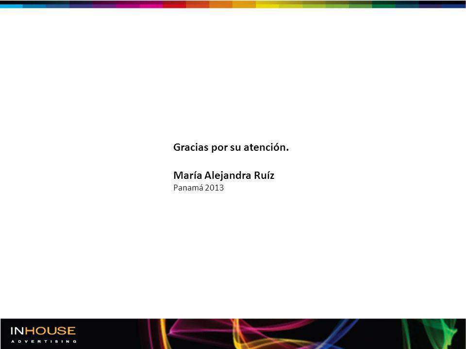 Gracias por su atención. María Alejandra Ruíz Panamá 2013