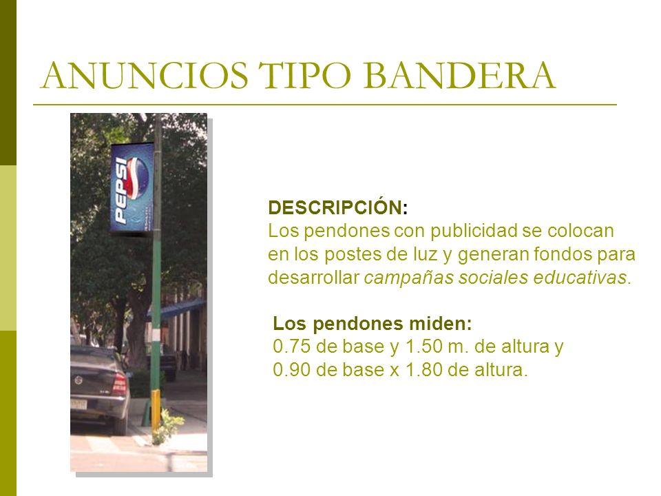 ANUNCIOS TIPO BANDERA DESCRIPCIÓN: Los pendones con publicidad se colocan en los postes de luz y generan fondos para desarrollar campañas sociales edu
