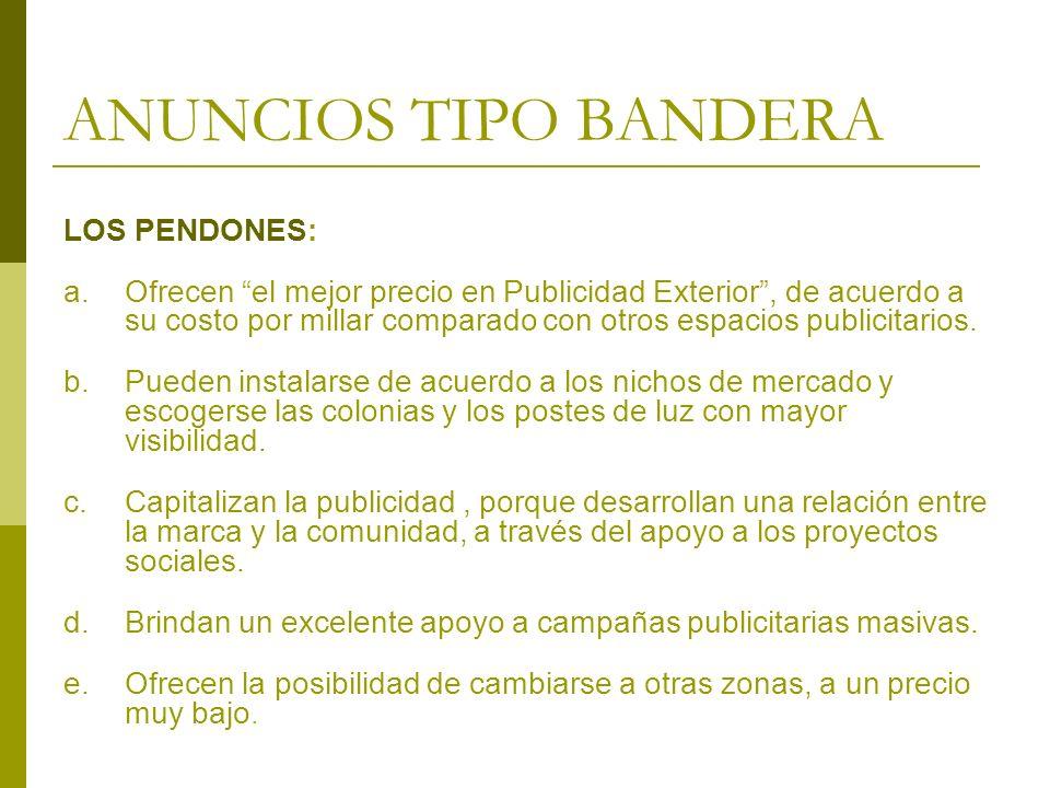 ANUNCIOS TIPO BANDERA IMPACTO El impacto publicitario puede medirse por el número de habitantes de la colonia o barrio y un cálculo de personas y vehículos que circulan por la zona.