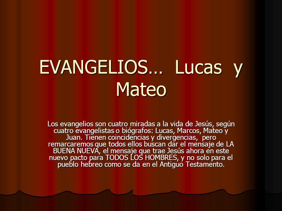 EVANGELIOS… Lucas y Mateo Los evangelios son cuatro miradas a la vida de Jesús, según cuatro evangelistas o biógrafos: Lucas, Marcos, Mateo y Juan. Ti