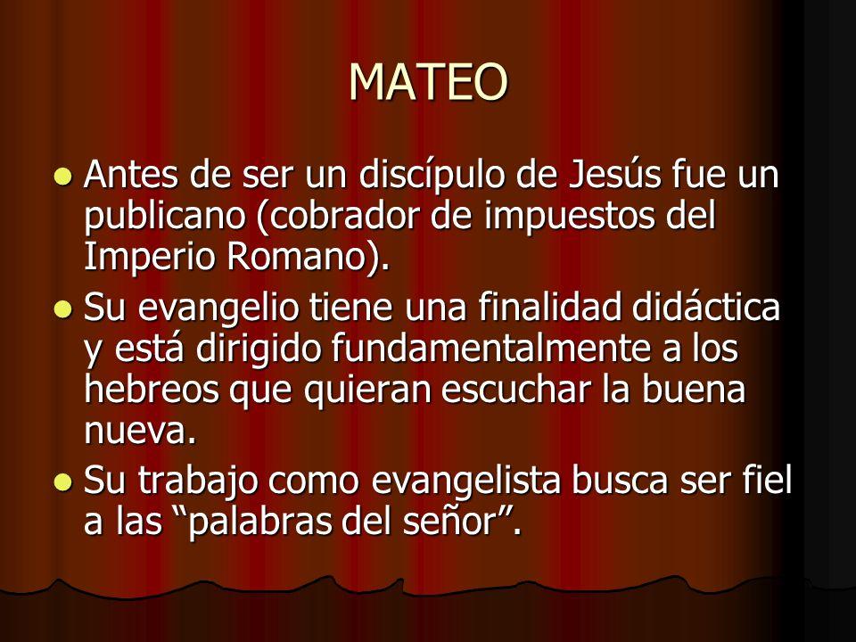 MATEO Antes de ser un discípulo de Jesús fue un publicano (cobrador de impuestos del Imperio Romano). Antes de ser un discípulo de Jesús fue un public
