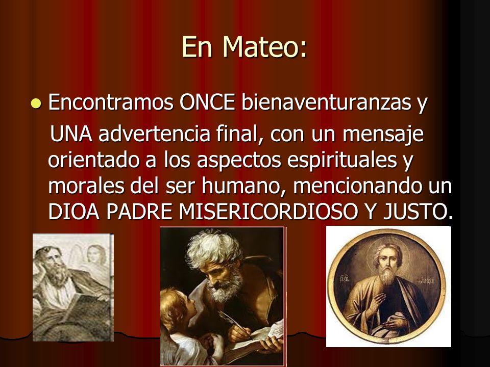 En Mateo: Encontramos ONCE bienaventuranzas y Encontramos ONCE bienaventuranzas y UNA advertencia final, con un mensaje orientado a los aspectos espir