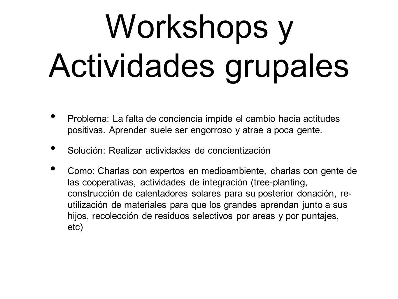 Workshops y Actividades grupales Problema: La falta de conciencia impide el cambio hacia actitudes positivas. Aprender suele ser engorroso y atrae a p