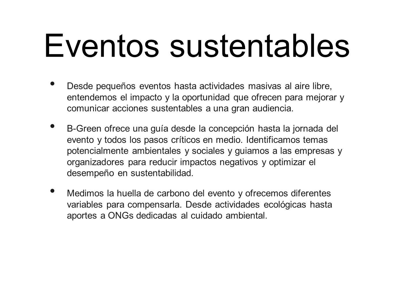 Eventos sustentables Desde pequeños eventos hasta actividades masivas al aire libre, entendemos el impacto y la oportunidad que ofrecen para mejorar y