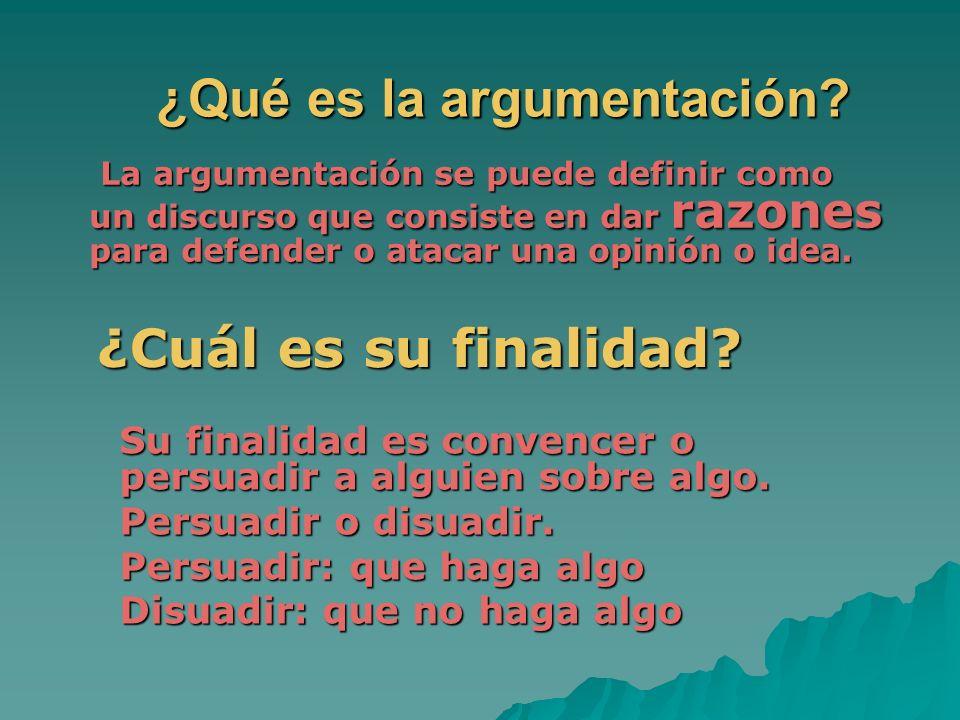 ¿Qué es la argumentación? La argumentación se puede definir como un discurso que consiste en dar razones para defender o atacar una opinión o idea. La