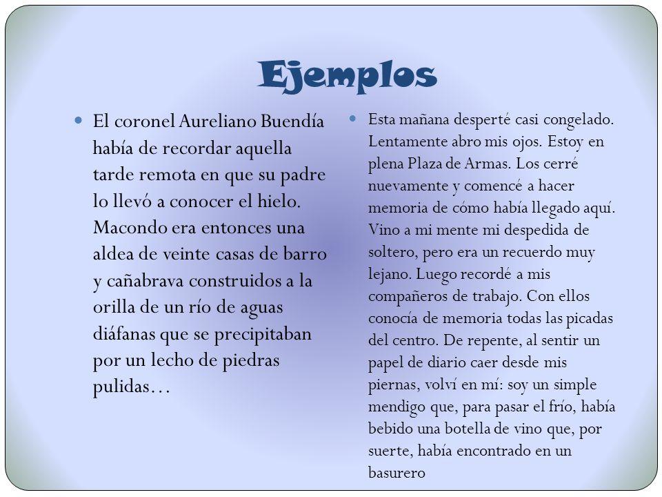 Ejemplos El coronel Aureliano Buendía había de recordar aquella tarde remota en que su padre lo llevó a conocer el hielo. Macondo era entonces una ald