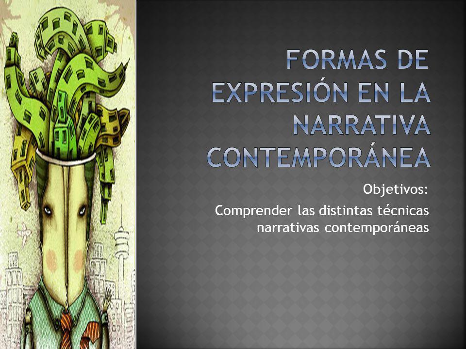Objetivos: Comprender las distintas técnicas narrativas contemporáneas