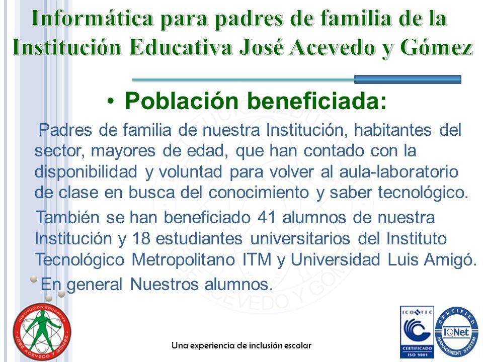 Población beneficiada: Padres de familia de nuestra Institución, habitantes del sector, mayores de edad, que han contado con la disponibilidad y volun
