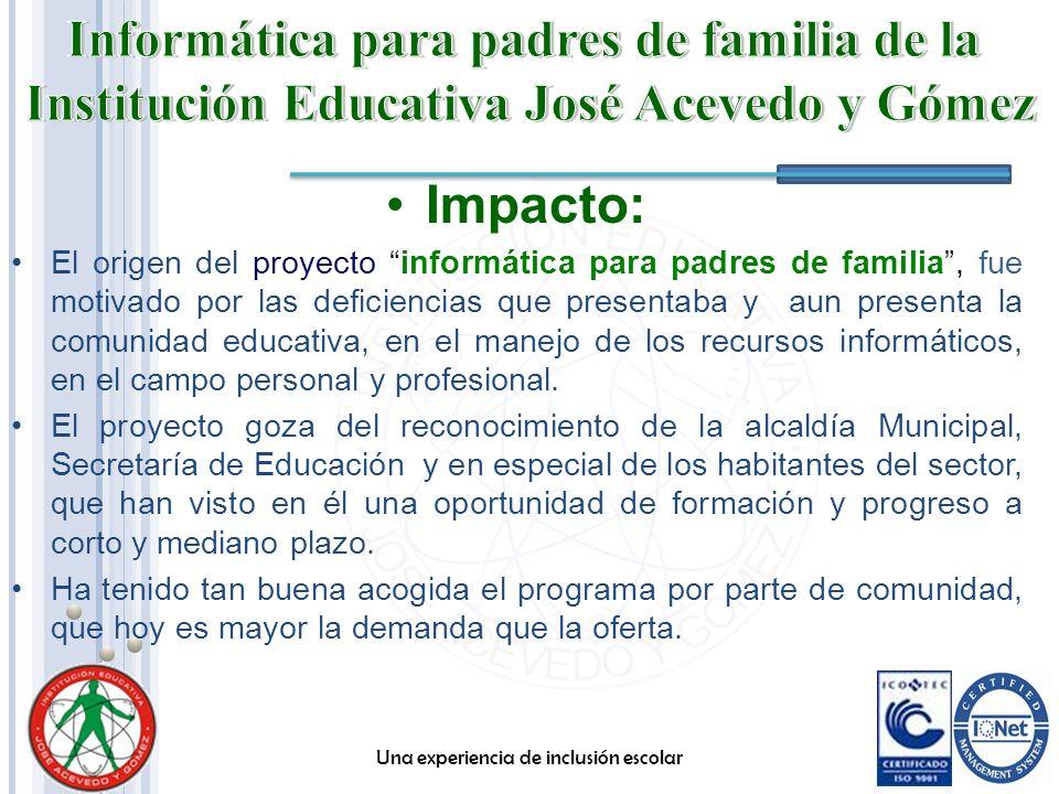 Impacto: El origen del proyecto informática para padres de familia, fue motivado por las deficiencias que presentaba y aun presenta la comunidad educa