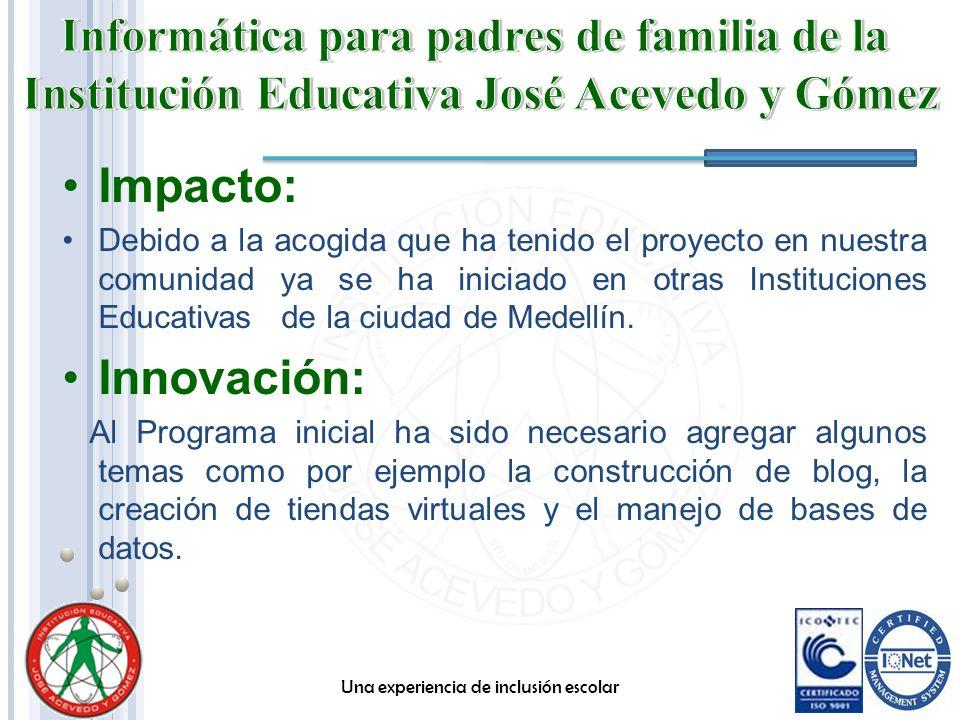 Impacto: Debido a la acogida que ha tenido el proyecto en nuestra comunidad ya se ha iniciado en otras Instituciones Educativas de la ciudad de Medell