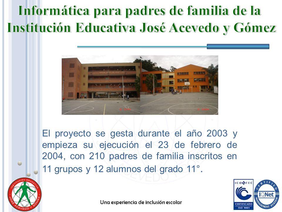El proyecto se gesta durante el año 2003 y empieza su ejecución el 23 de febrero de 2004, con 210 padres de familia inscritos en 11 grupos y 12 alumno