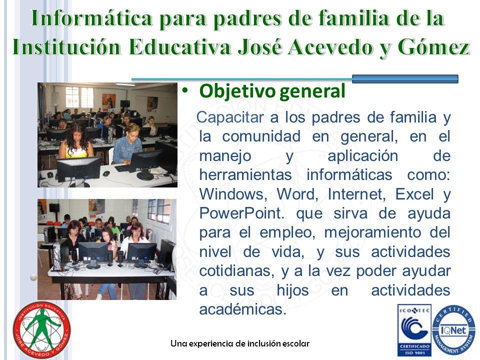 Objetivo general Capacitar a los padres de familia y la comunidad en general, en el manejo y aplicación de herramientas informáticas como: Windows, Wo