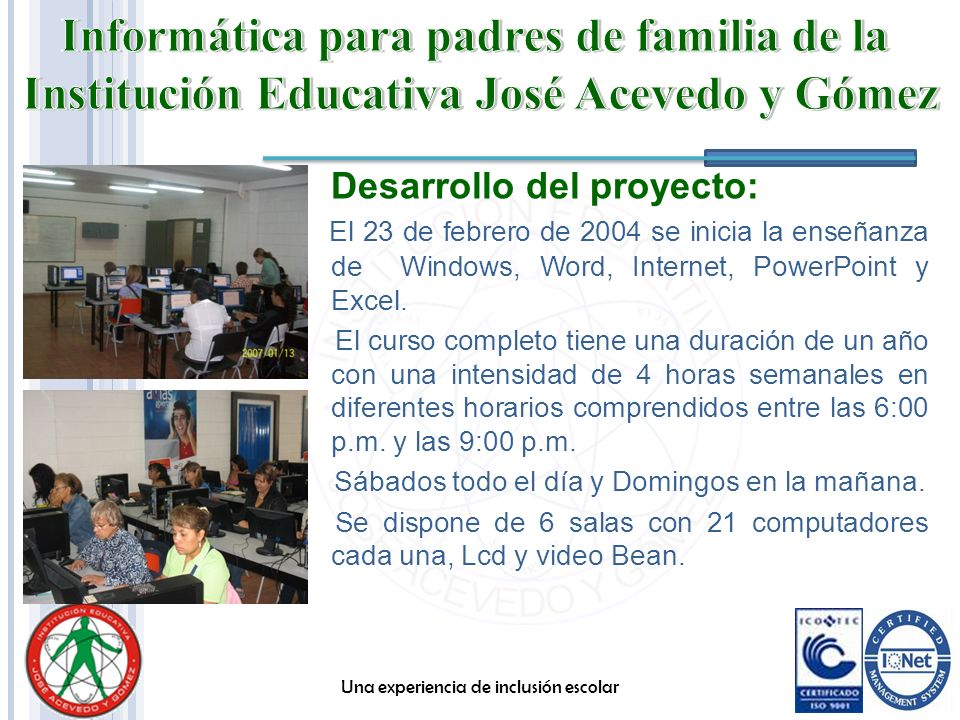 Desarrollo del proyecto: El 23 de febrero de 2004 se inicia la enseñanza de Windows, Word, Internet, PowerPoint y Excel. El curso completo tiene una d