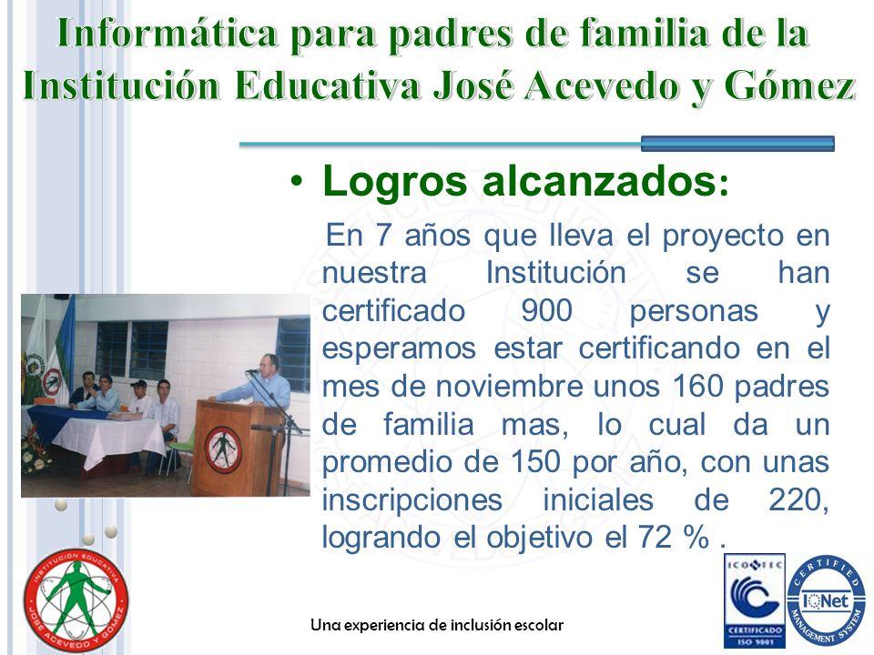 Logros alcanzados : En 7 años que lleva el proyecto en nuestra Institución se han certificado 900 personas y esperamos estar certificando en el mes de