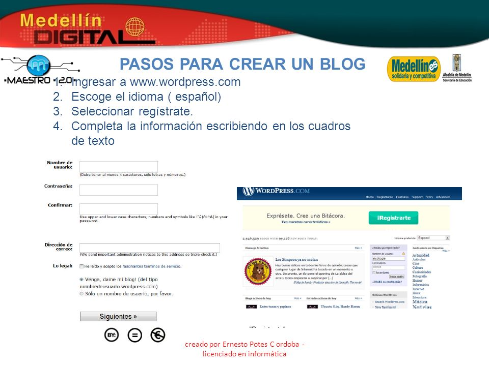 creado por Ernesto Potes C ordoba - licenciado en informática PASOS PARA CREAR UN BLOG 1.Ingresar a www.wordpress.com 2.Escoge el idioma ( español) 3.