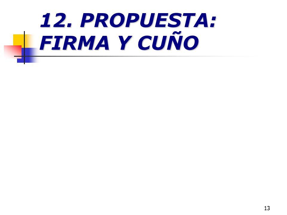 13 12. PROPUESTA: FIRMA Y CUÑO