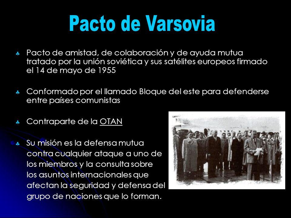Pacto de amistad, de colaboración y de ayuda mutua tratado por la unión soviética y sus satélites europeos firmado el 14 de mayo de 1955 Conformado po
