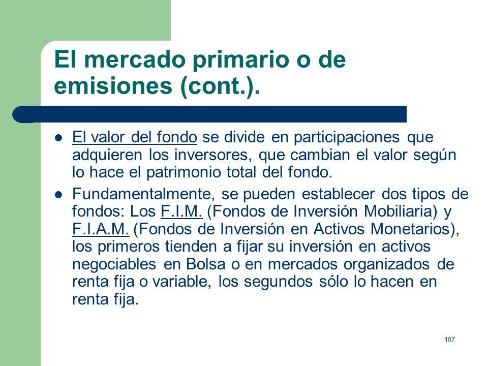 106 El mercado primario o de emisiones (cont.). 5. Fondos de Inversión, nacen para que los pequeños inversores puedan diversificar y gestionar amplias
