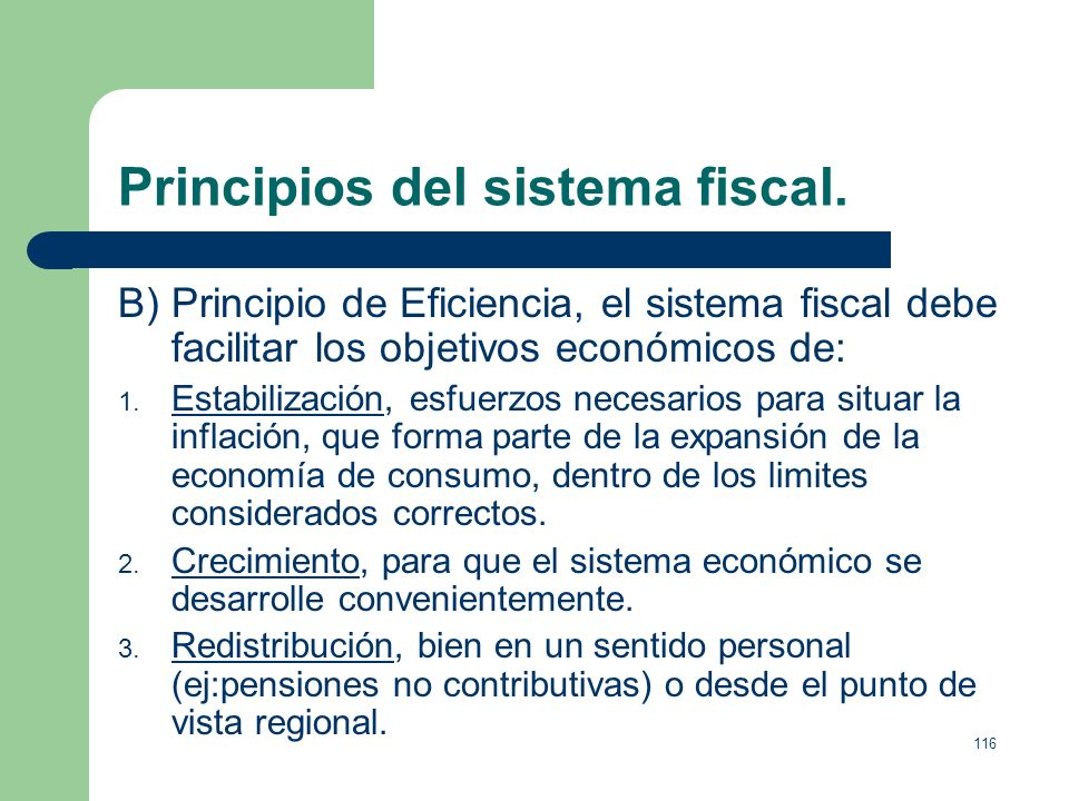115 Principios del sistema fiscal. A). Principio de Equidad, de forma que cada uno pague de forma justa, se basa en dos principios: 1. Principio del b