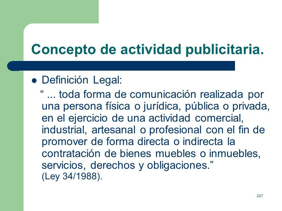 246 Concepto de actividad publicitaria. P. Kotler, define publicidad como: Una comunicación no personal y pagada de promoción de ideas, bienes o servi