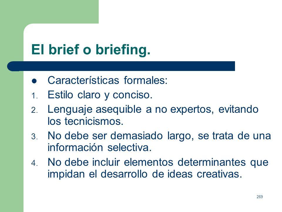 268 El brief o briefing. Su estructura debe contemplar: 1. El objetivo de marketing (¿Por qué comunicamos?). 2. Objetivo de la comunicación (¿Qué efec