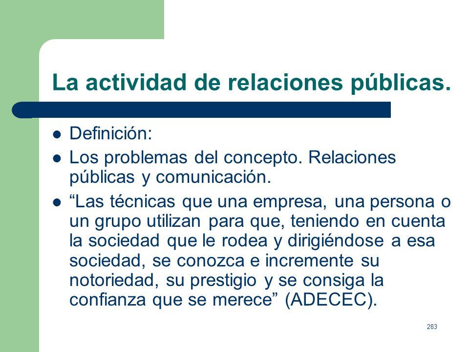 282 La actividad de relaciones públicas. Retos actuales: Sofisticación = especialización. Diversificación de públicos. Credibilidad ante los medios de