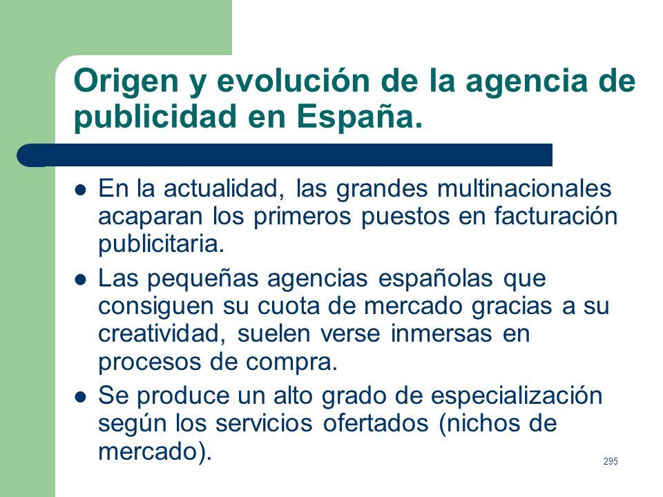 294 Origen y evolución de la agencia de publicidad en España. Años 60 comienzan a llegar las multinacionales (1964, McCann Erickson) y se generaliza e