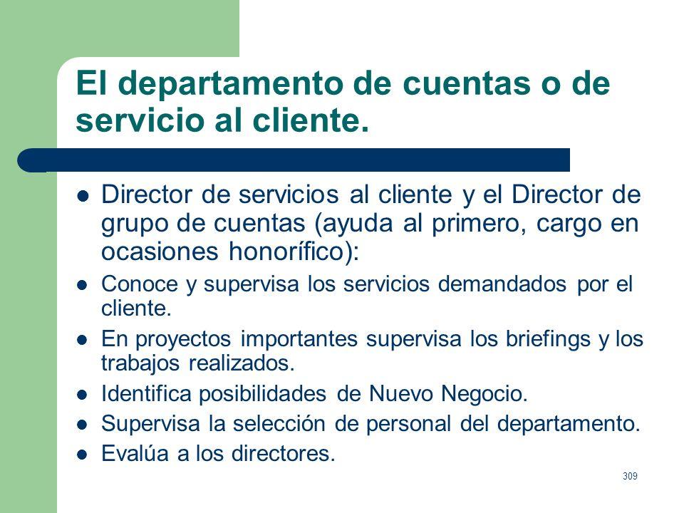 308 El departamento de cuentas o de servicio al cliente. Niveles jerárquicos (en agencias grandes): 1. Director de servicio al cliente. 2. Director de