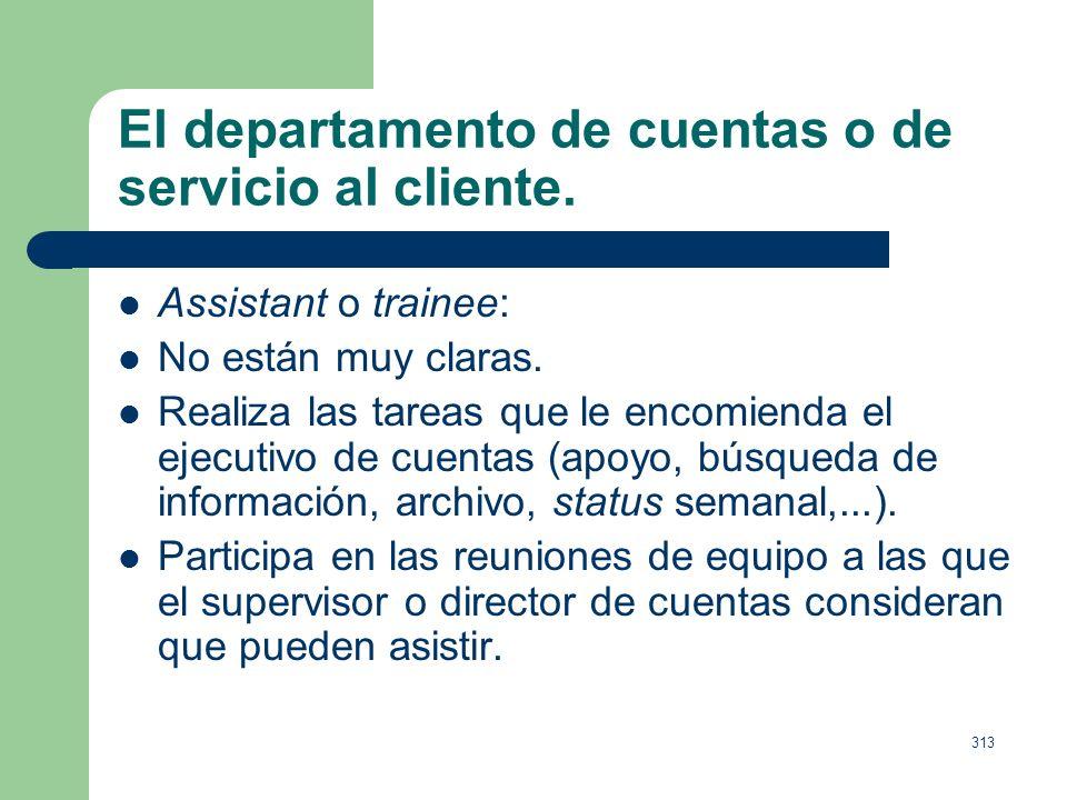 312 El departamento de cuentas o de servicio al cliente. Ejecutivo de cuentas: Conoce la información necesaria para llevar a cabo los trabajos y la ma