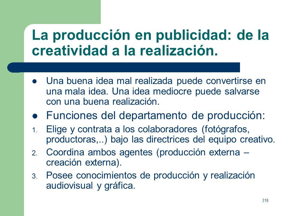 317 El departamento de creación. El director creativo: Dirige, supervisa y selecciona la creatividad. Conocimiento publicitario elevado, pero además,