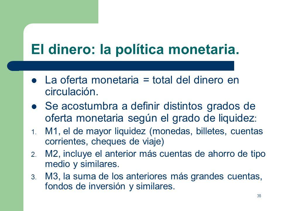 37 El dinero: la política monetaria. El dinero permite: Como depósito de valor, utilizarse para innumerables intercambios en el tiempo (el oro, la tie