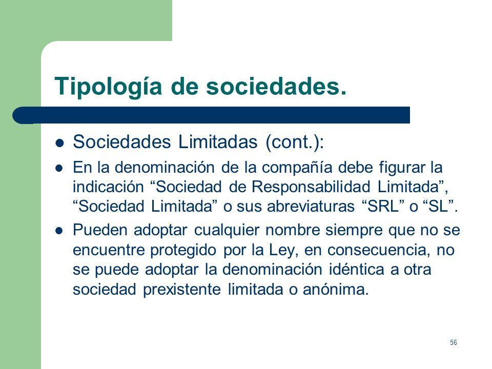 55 Tipología de sociedades. Sociedades Limitadas: El capital esta dividido en participaciones sociales (no pueden denominarse acciones ni tienen el ca