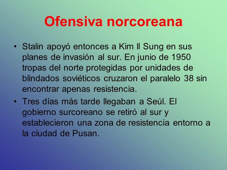 Ofensiva norcoreana Stalin apoyó entonces a Kim ll Sung en sus planes de invasión al sur. En junio de 1950 tropas del norte protegidas por unidades de