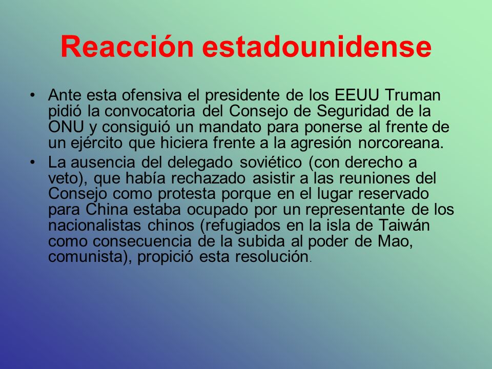 Reacción estadounidense Ante esta ofensiva el presidente de los EEUU Truman pidió la convocatoria del Consejo de Seguridad de la ONU y consiguió un ma