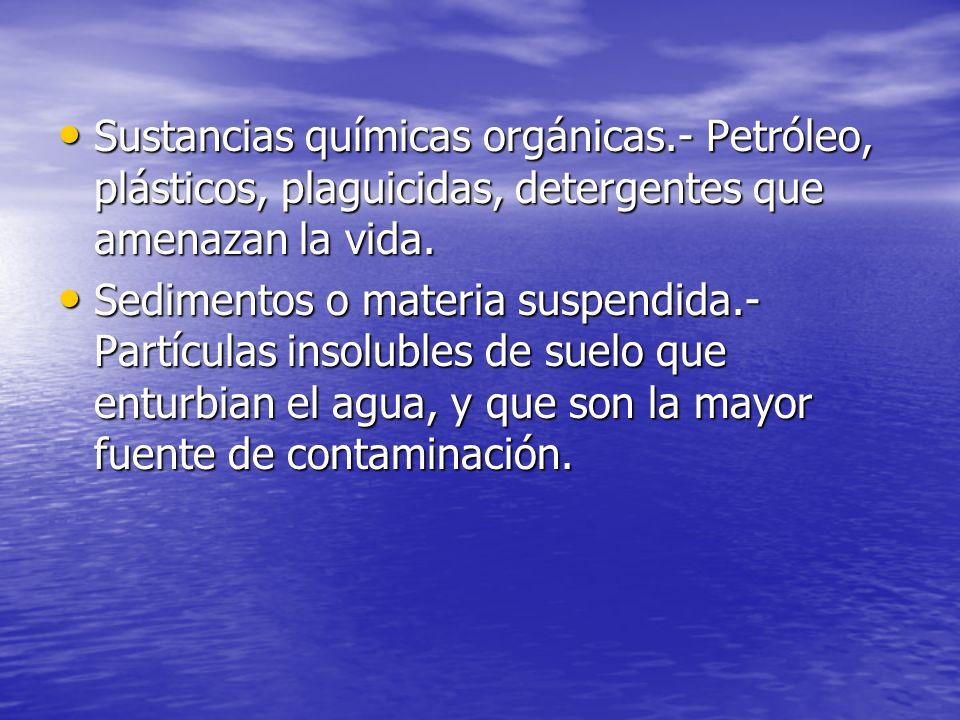 Sustancias químicas orgánicas.- Petróleo, plásticos, plaguicidas, detergentes que amenazan la vida. Sustancias químicas orgánicas.- Petróleo, plástico