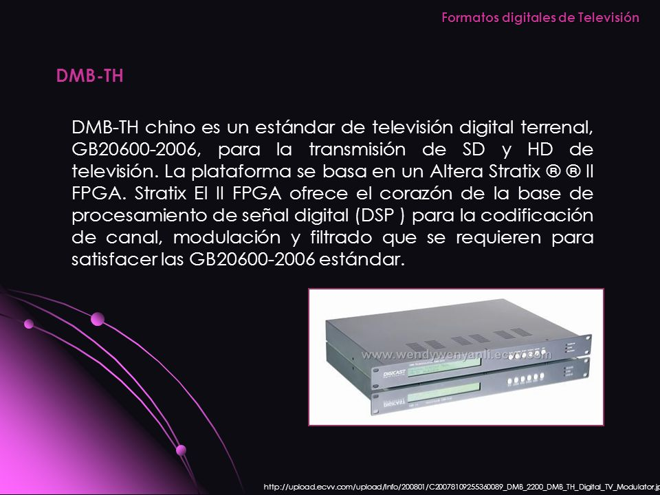 DMB-TH Formatos digitales de Televisión DMB-TH chino es un estándar de televisión digital terrenal, GB20600-2006, para la transmisión de SD y HD de te