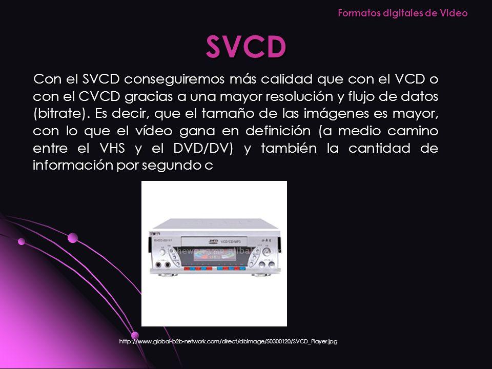 SVCD Con el SVCD conseguiremos más calidad que con el VCD o con el CVCD gracias a una mayor resolución y flujo de datos (bitrate). Es decir, que el ta