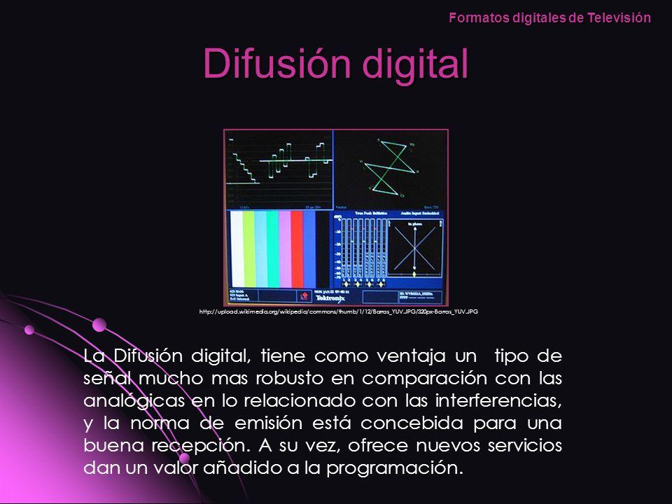 Difusión digital La Difusión digital, tiene como ventaja un tipo de señal mucho mas robusto en comparación con las analógicas en lo relacionado con la