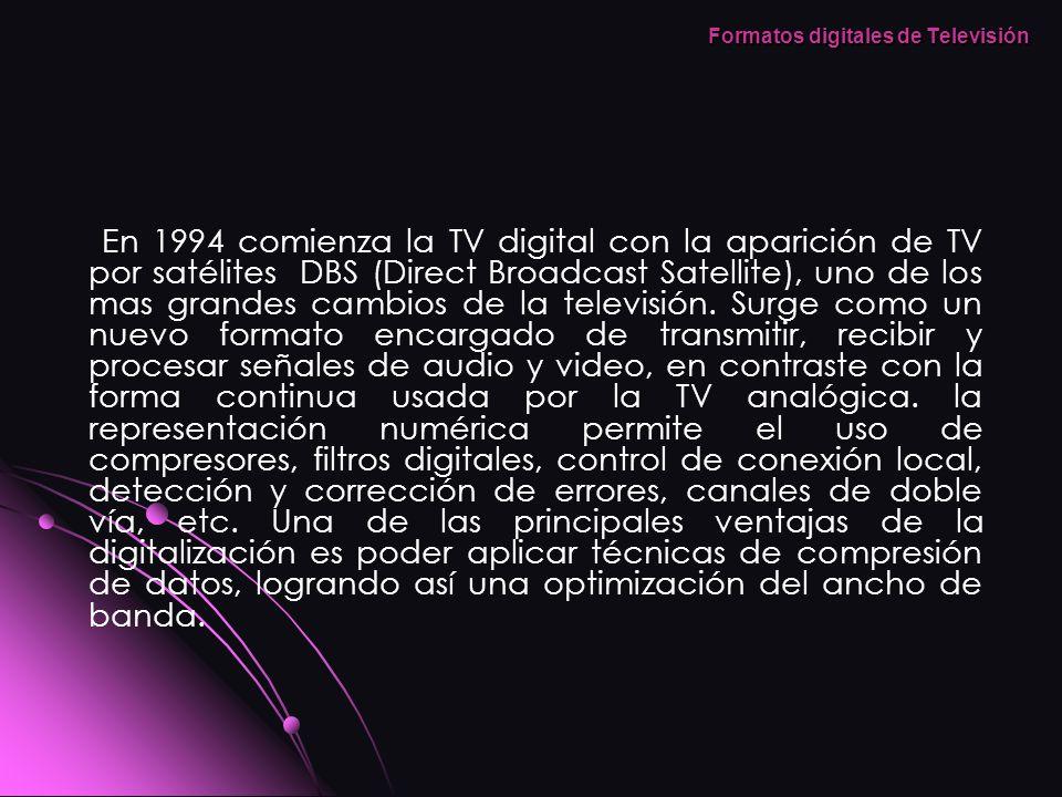 En 1994 comienza la TV digital con la aparición de TV por satélites DBS (Direct Broadcast Satellite), uno de los mas grandes cambios de la televisión.