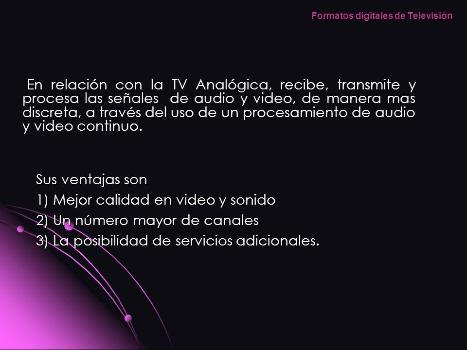En relación con la TV Analógica, recibe, transmite y procesa las señales de audio y video, de manera mas discreta, a través del uso de un procesamient