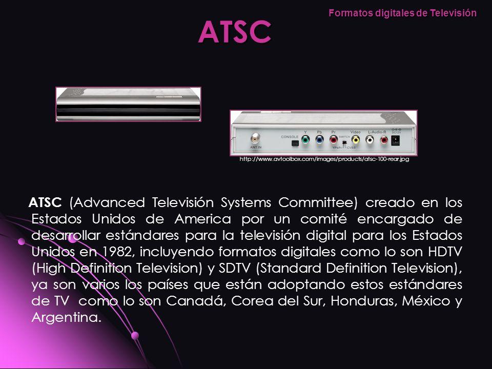 ATSC (Advanced Televisión Systems Committee) creado en los Estados Unidos de America por un comité encargado de desarrollar estándares para la televis