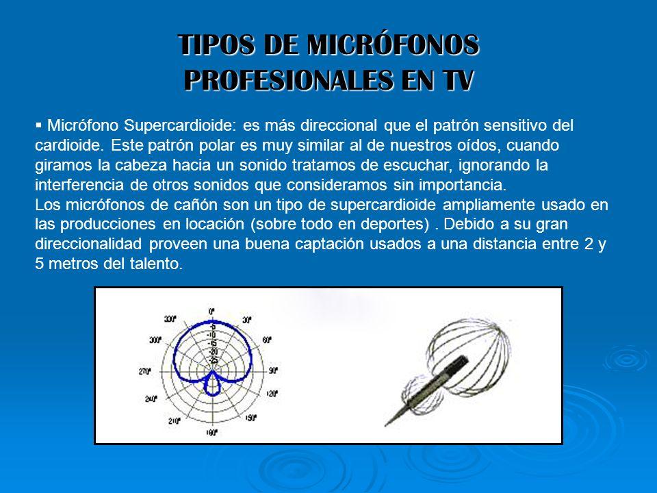 TIPOS DE MICRÓFONOS PROFESIONALES EN TV Micrófono Supercardioide: es más direccional que el patrón sensitivo del cardioide. Este patrón polar es muy s