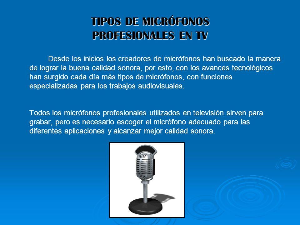 TIPOS DE MICRÓFONOS PROFESIONALES EN TV Desde los inicios los creadores de micrófonos han buscado la manera de lograr la buena calidad sonora, por est