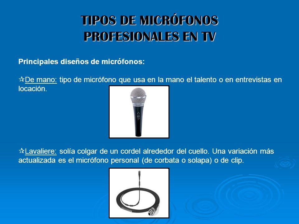 TIPOS DE MICRÓFONOS PROFESIONALES EN TV Principales diseños de micrófonos: De mano: tipo de micrófono que usa en la mano el talento o en entrevistas e