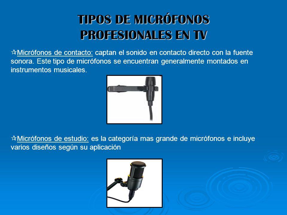 TIPOS DE MICRÓFONOS PROFESIONALES EN TV Micrófonos de contacto: captan el sonido en contacto directo con la fuente sonora. Este tipo de micrófonos se
