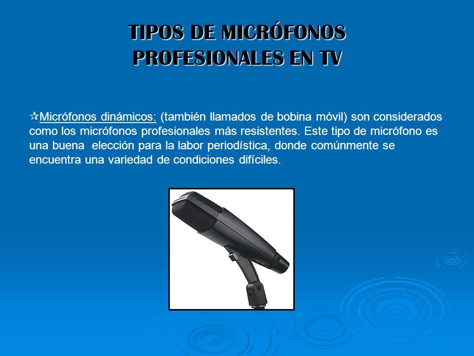 TIPOS DE MICRÓFONOS PROFESIONALES EN TV Micrófonos dinámicos: (también llamados de bobina móvil) son considerados como los micrófonos profesionales má
