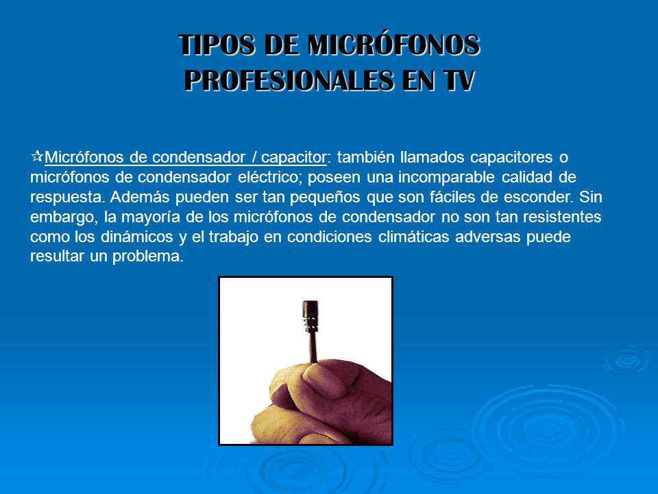 TIPOS DE MICRÓFONOS PROFESIONALES EN TV Micrófonos de condensador / capacitor: también llamados capacitores o micrófonos de condensador eléctrico; pos